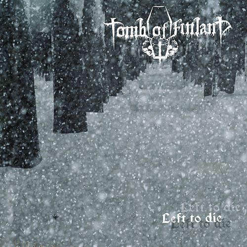 Left To Die by Tomb Of Finland