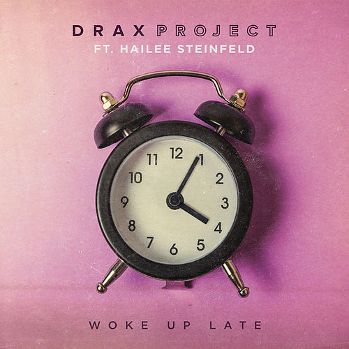 Woke Up Late (feat. Hailee Steinfeld) de Drax Project