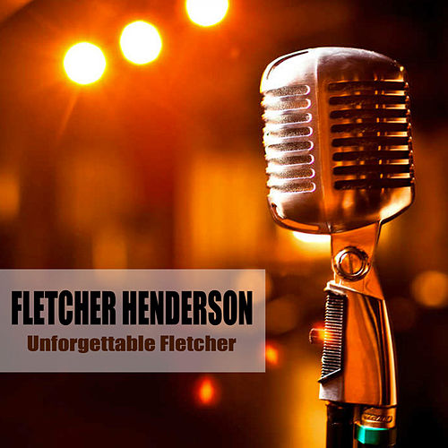 Unforgettable Fletcher by Fletcher Henderson