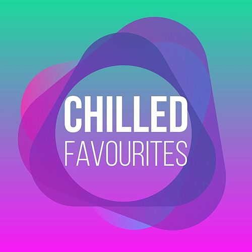 Chilled Favourites von Various Artists