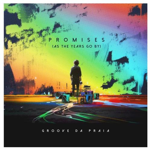 Promises (as the Years Go by) von Groove Da Praia