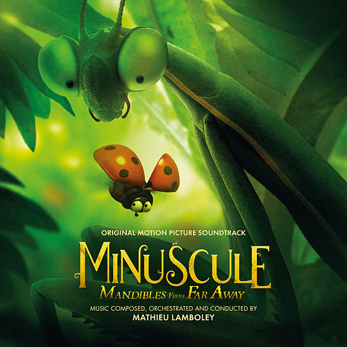 Minuscule: Mandibles from Far Away (Original Motion Picture Soundtrack) by Mathieu Lamboley