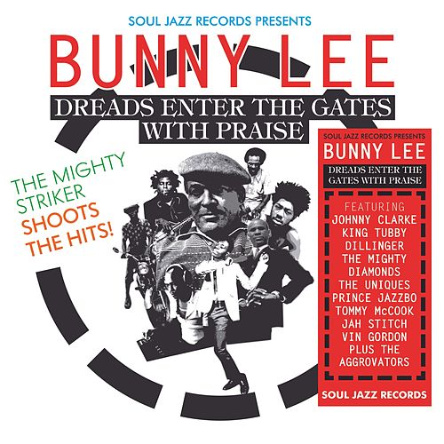 Soul Jazz Records presents Bunny Lee: Dreads Enter the Gates with Praise – The Mighty Striker Shoots the Hits! de Various Artists