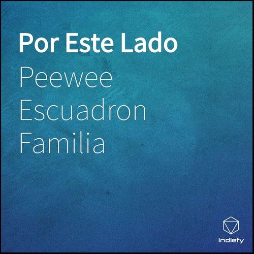 Por Este Lado by Peewee Escuadron Familia