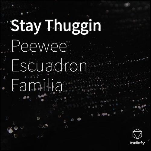 Stay Thuggin by Peewee Escuadron Familia