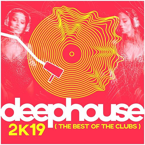 Deep House 2k19: The Best from the Clubs von Various Artists