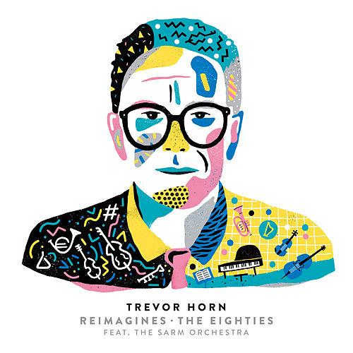 Trevor Horn Reimagines The Eighties (feat. The Sarm Orchestra) by Trevor Horn