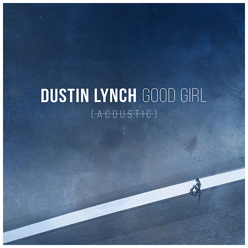 Good Girl (Acoustic) by Dustin Lynch