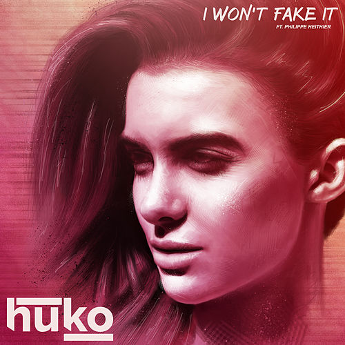 I Won't Fake It (feat. Philippe Heithier) by Huko