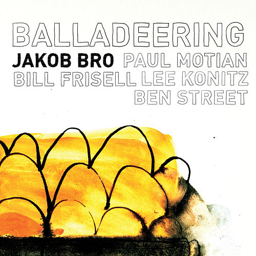 Balladeering by Jakob Bro