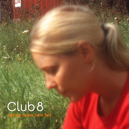 Spring Came, Rain Fell de Club 8