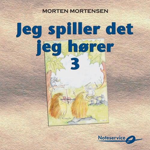 Jeg spiller det jeg hører 3 - rytmeøvelser og akkompagnement til melodier de Morten Mortensen