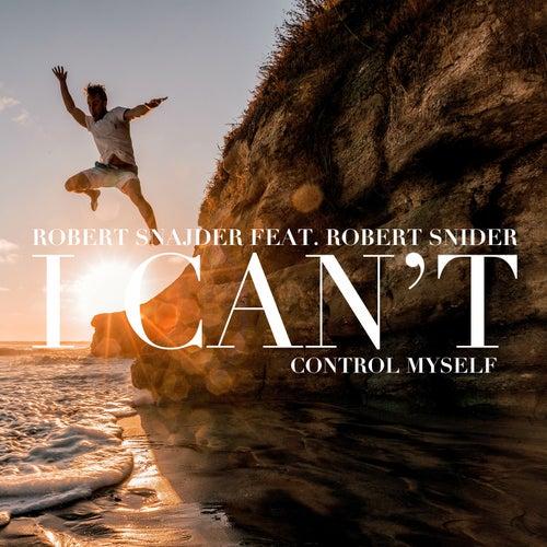 Robert Snajder - I Can't Control Myself (feat Robert Snider) by Robert Snajder