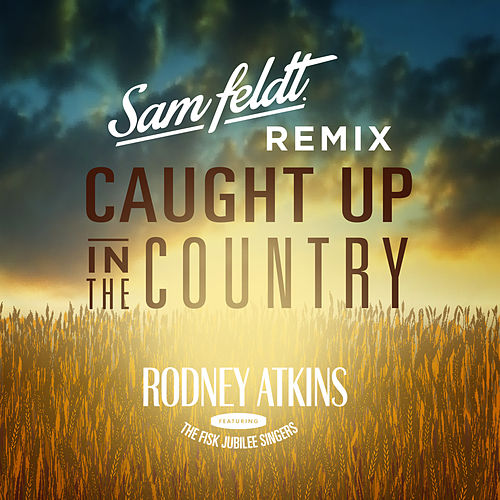Caught Up In The Country (Sam Feldt Remix) van Rodney Atkins