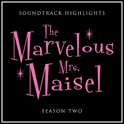 The Marvelous Mrs. Maisel, Season 2 Soundtrack Highlights by Various Artists