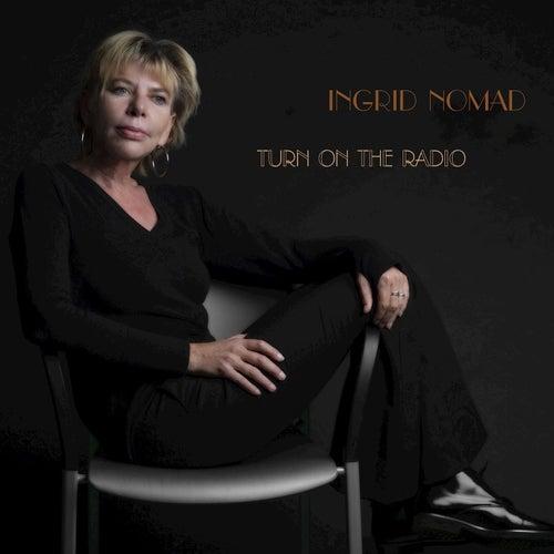 Turn On The Radio by Ingrid Nomad
