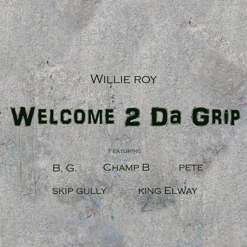 Welcome 2 da Grip by Willie Roy
