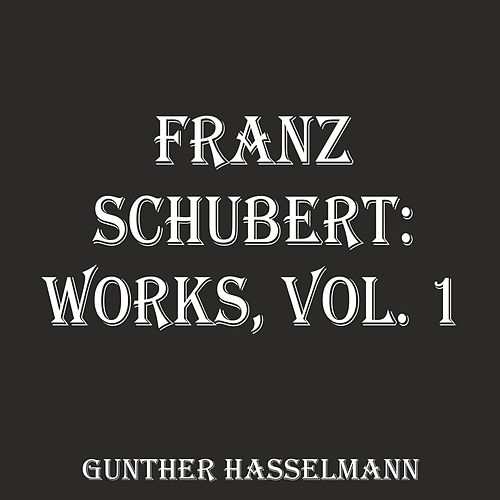 Franz Schubert: Works, Vol. 1 by Gunther Hasselmann