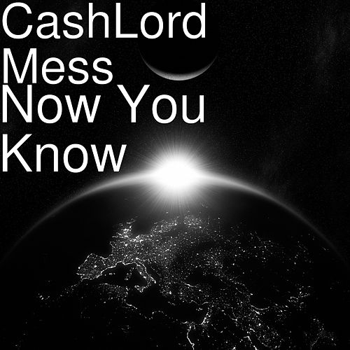 Now You Know de CashLord Mess