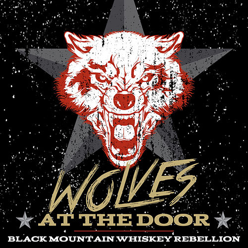Wolves At The Door by Black Mountain Whiskey Rebellion