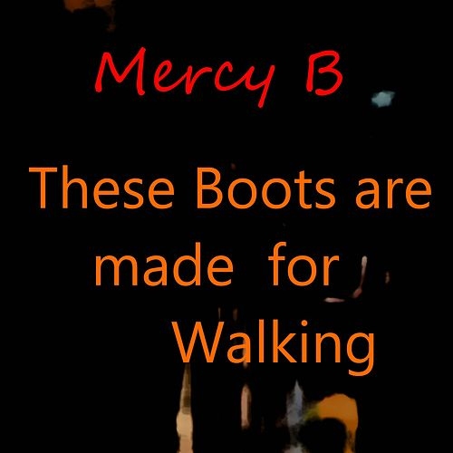 These Boots Are Made for Walking von Mercy B