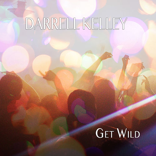 Get Wild by Darrell Kelley