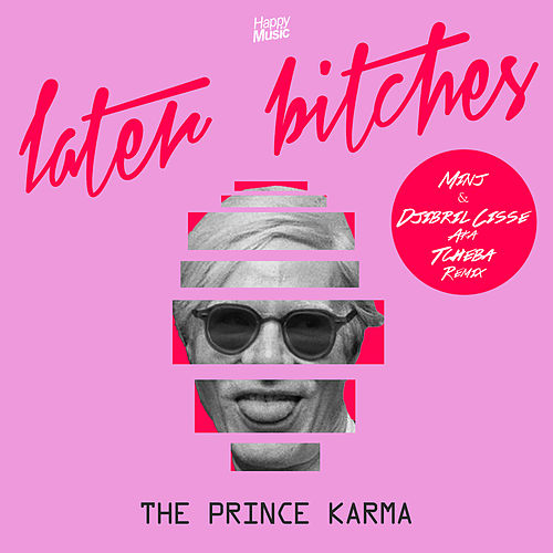 Later Bitches (Minj & Djibril Cisse Aka Tcheba Remix) de Prince Karma