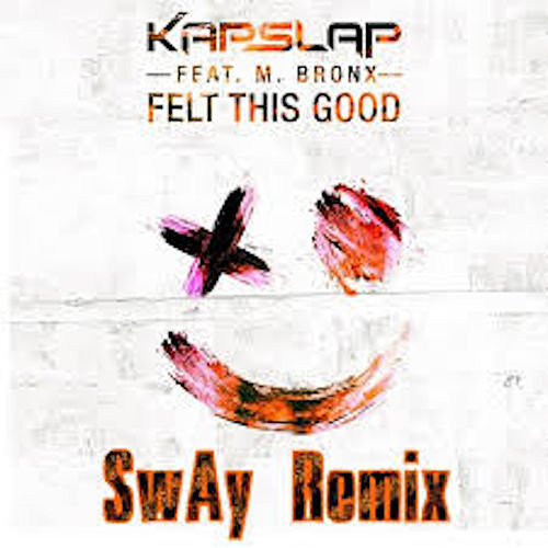 Felt This Good (feat. M Bronx) [SwAy Remix] de Kap Slap