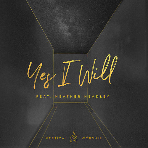 Yes I Will by Vertical Worship