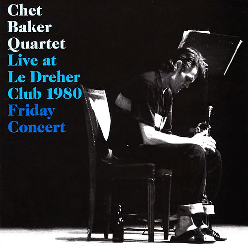 Live at Le Dreher Club 1980 (Friday Concert) by Chet Baker