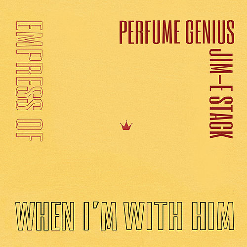 When I'm With Him (Perfume Genius Cover) by Empress Of