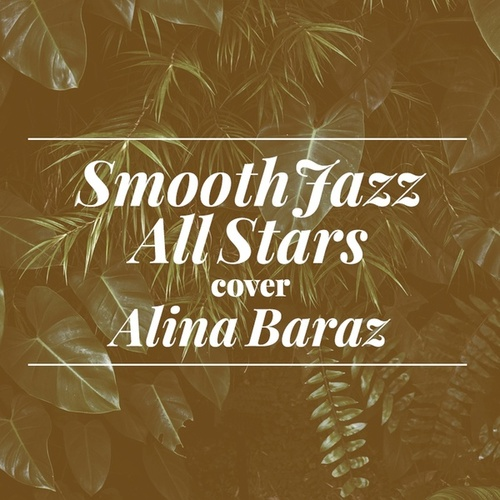 Smooth Jazz All Stars Cover Alina Baraz von Smooth Jazz Allstars