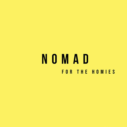 For The Homies by Nomad