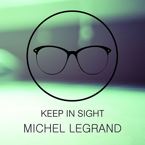Keep In Sight von Michel Legrand