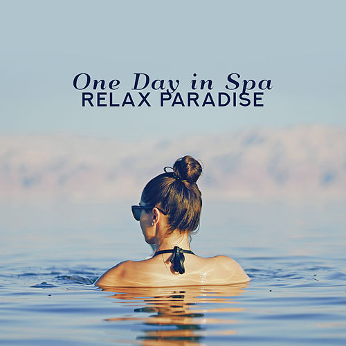 One Day in Spa Relax Paradise – New Age Music Compilation for Spa & Wellness, Massage & Relax Sounds by Relaxing Spa Music