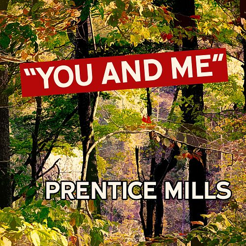 You and Me by Prentice Mills