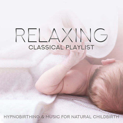 Relaxing Classical Playlist: Hypnobirthing & Music for Natural Childbirth de Various Artists