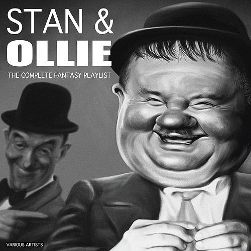 Stan & Ollie - The Complete Fantasy Playlist by Various Artists