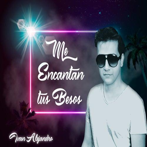 Me Encantan Tus Besos de Ivan Alejandro