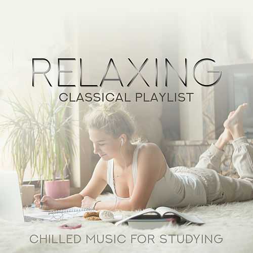 Relaxing Classical Playlist: Chilled Music for Studying by Various Artists