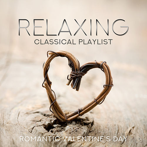 Relaxing Classical Playlist: Romantic Valentine's Day von Various Artists