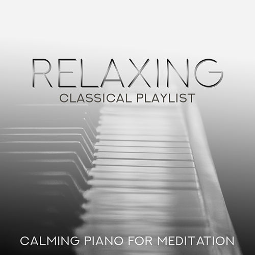 Relaxing Classical Playlist: Calming Piano for Meditation von Various Artists
