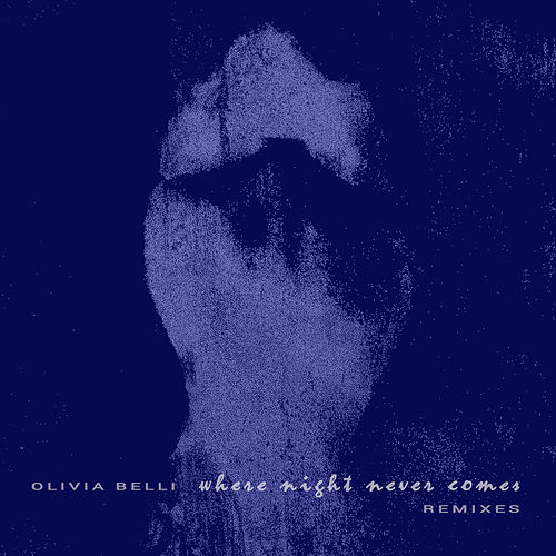Where Night Never Comes (Remixes) di Olivia Belli