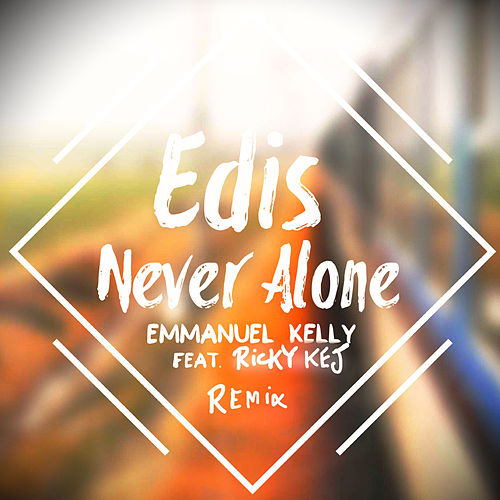 Edis Never Alone (Remix) by Emmanuel Kelly