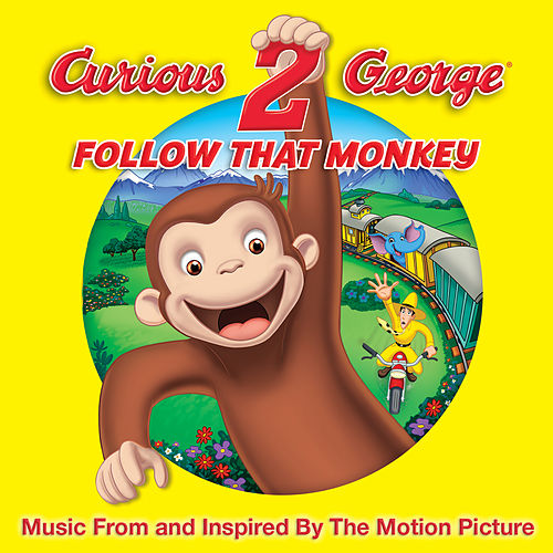 Curious George 2: Follow That Monkey – Music From And Inspired By The Motion Picture by Various Artists