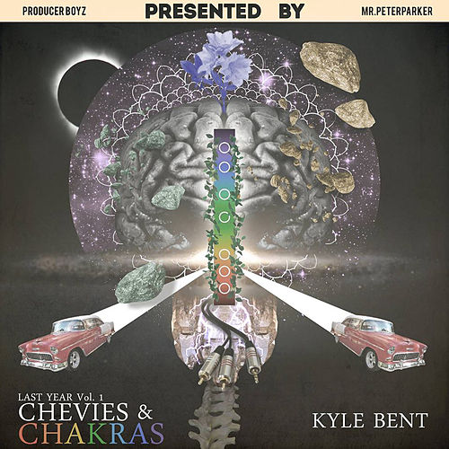 Last Year, Vol. 1: Chevies & Chakras by Kyle Bent