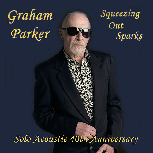 Squeezing out Sparks - 40th Anniversary Acoustic Version von Graham Parker