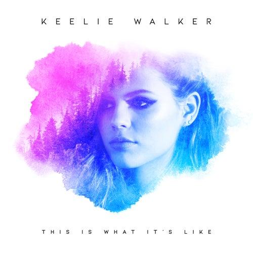 This Is What It's Like by Keelie Walker
