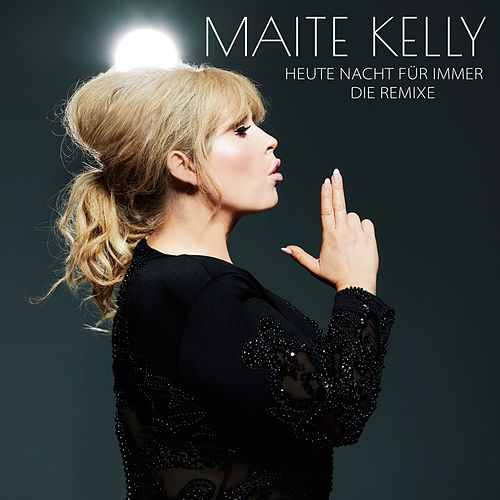 Heute Nacht für immer (Die Remixe) von Maite Kelly