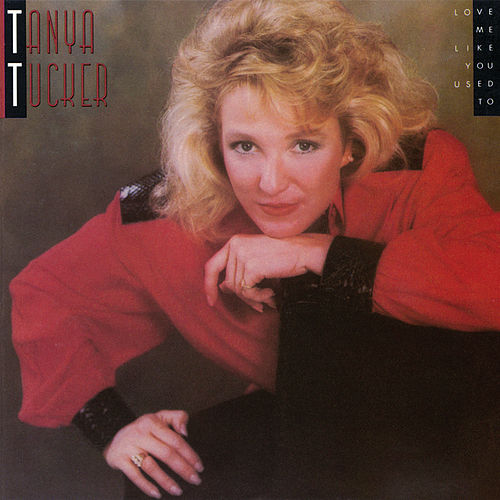 Love Me Like You Used To by Tanya Tucker